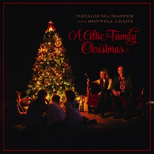 Natalie MacMaster & Donnell Leahy: A Celtic Family Christmas