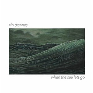 Vin Downes: When the Sea Lets Go