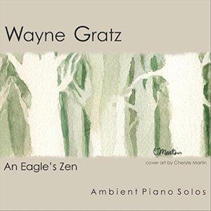 Wayne Gratz: An Eagle'sZen