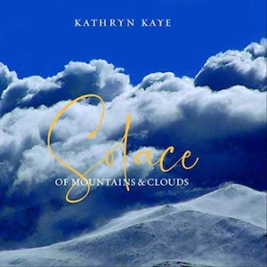 Kathryn Kaye: Solace of Mountains and Clouds