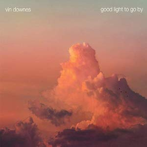Vin Downes: Good Light to Go By