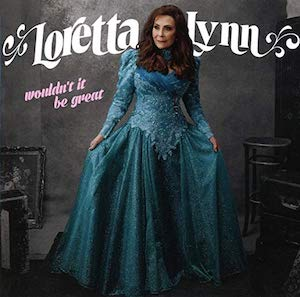 Loretta Lynn: Wouldn't It Be Great