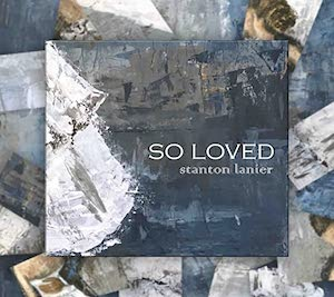 Stanton Lanier: So Loved