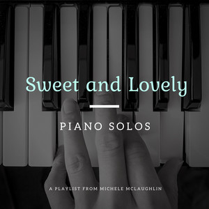 Michele McLaughlin: Sweet and Lovely Piano Solos(Playlist)